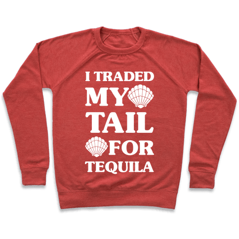 I Traded My Tail For Tequila Pullover