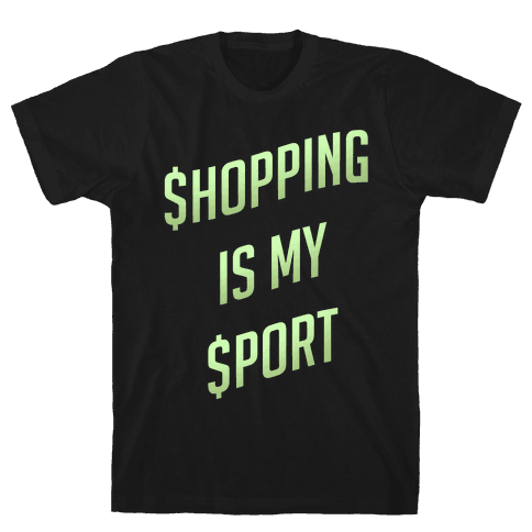 Shopping Is My Sport Mens T-Shirt