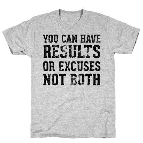Results or excuses Mens T-Shirt
