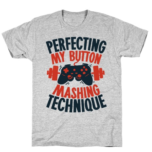 Perfecting My Button Mashing Technique Mens T-Shirt