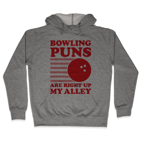Bowling Puns Are Right Up My Alley Hooded Sweatshirt