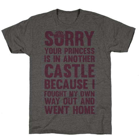 Sorry Your Princess Is In Another Castle, Because I Fought My Own Way Out and Went Home