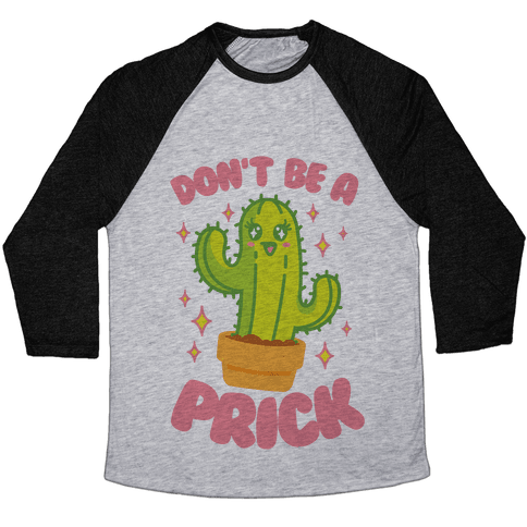 Don't Be A Prick Baseball Tee