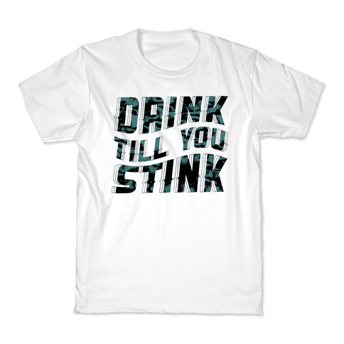 Drink Till You Stink Kids T-Shirt