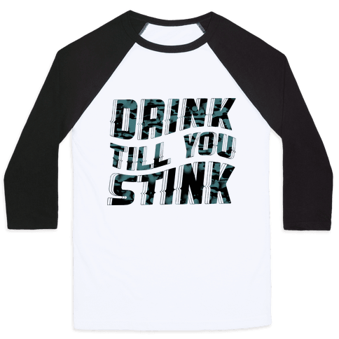 Drink Till You Stink Baseball Tee