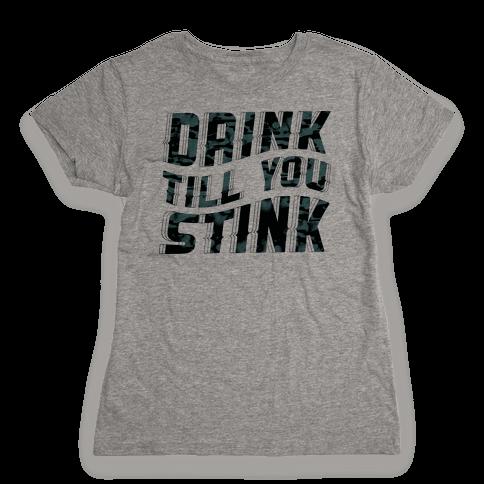 Drink Till You Stink Womens T-Shirt