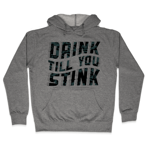 Drink Till You Stink Hooded Sweatshirt