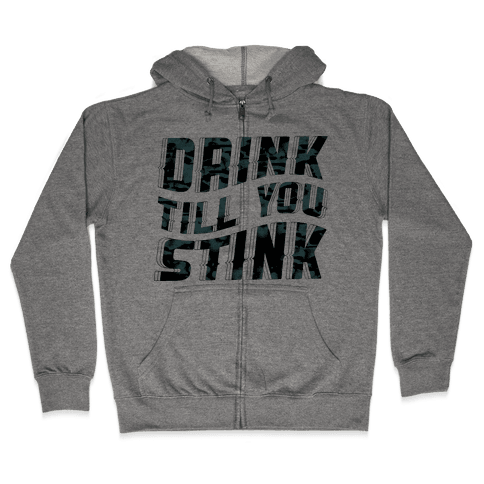 Drink Till You Stink Zip Hoodie