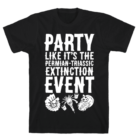 Party Like it's The Permian Triassic Extinction Event Mens T-Shirt