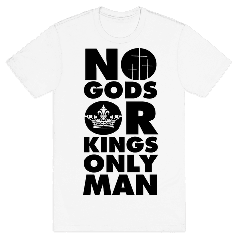 No Gods Or Kings, Only Man Mens T-Shirt