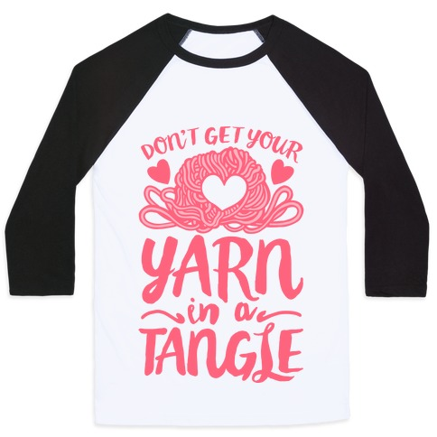 Don't Get Your Yarn in a Tangle Baseball Tee