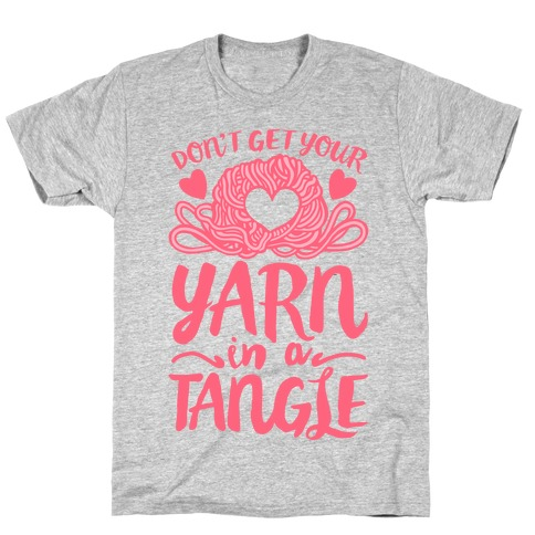 Don't Get Your Yarn in a Tangle T-Shirt