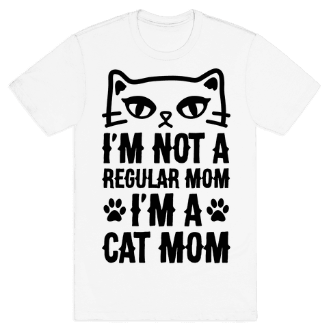 I'm Not A Regular Mom, I'm A Cat Mom Mens T-Shirt