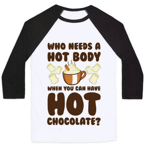 Who Needs A Hot Body When You Can Have Hot Chocolate? Baseball Tee