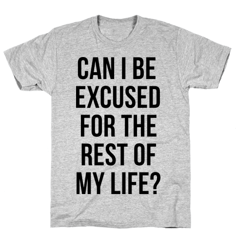 Can I Be Excused Mens T-Shirt