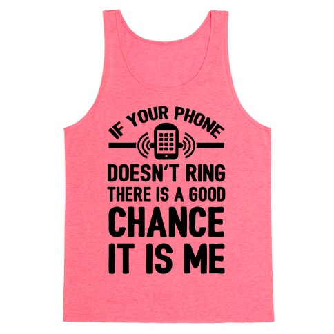 If Your Phone Doesn't Ring There Is A Good Chance It Is Me. Tank Top