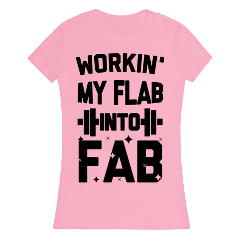 Workin' My Flab into Fab Womens T-Shirt