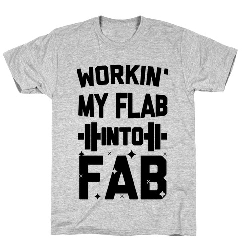 Workin' My Flab into Fab T-Shirt