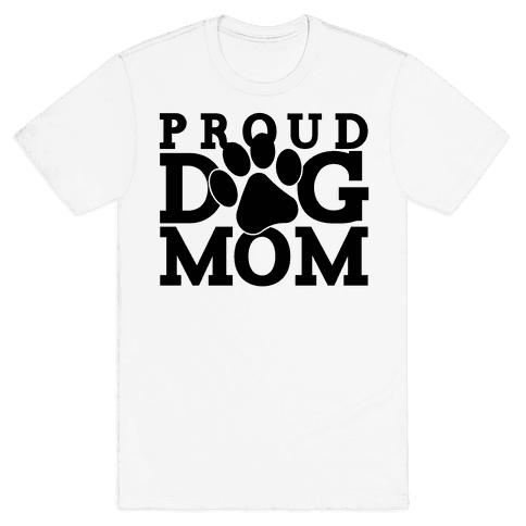Proud Dog Mom Mens T-Shirt