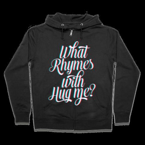 What Rhymes With Hug Me? Zip Hoodie