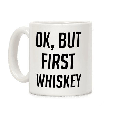Ok But First Whiskey Coffee Mug