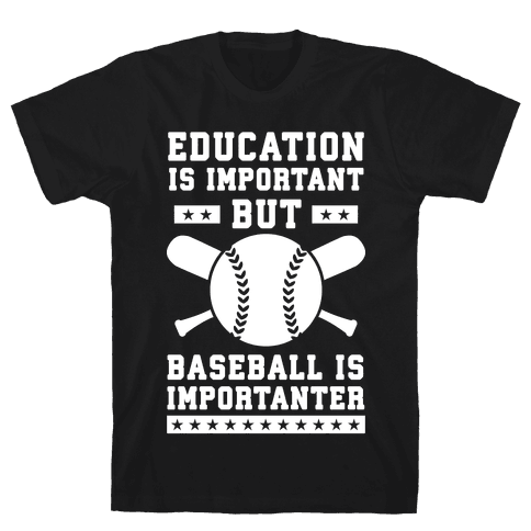 Education is Important But Baseball Is Importanter Mens T-Shirt