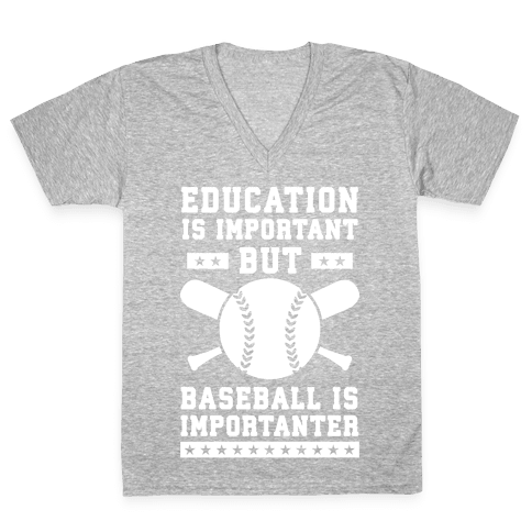 Education is Important But Baseball Is Importanter V-Neck Tee Shirt