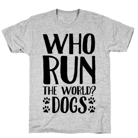 Who Run The World Dogs T-Shirt