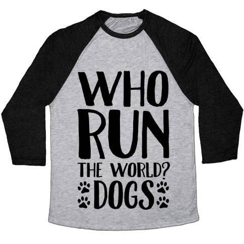 Who Run The World Dogs Baseball Tee