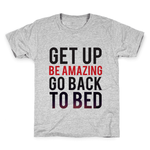 Get Up, Be Amazing, Go Back To Bed Kids T-Shirt