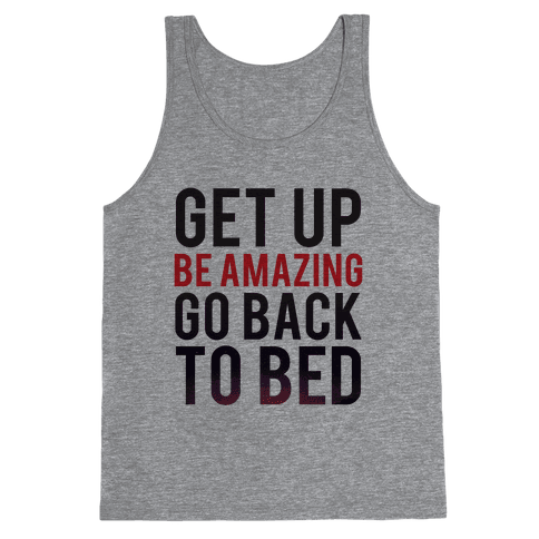 Get Up, Be Amazing, Go Back To Bed Tank Top