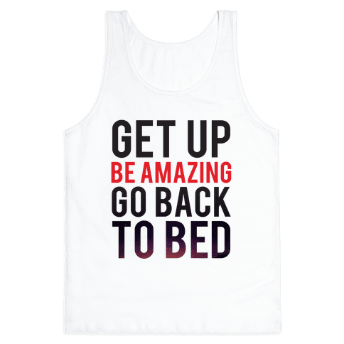 Get Up, Be Amazing, Go Back To Bed