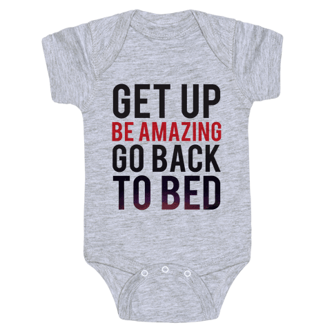 Get Up, Be Amazing, Go Back To Bed Baby Onesy