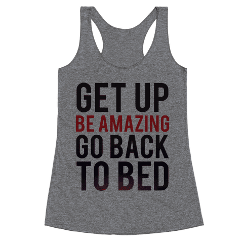 Get Up, Be Amazing, Go Back To Bed Racerback Tank Top