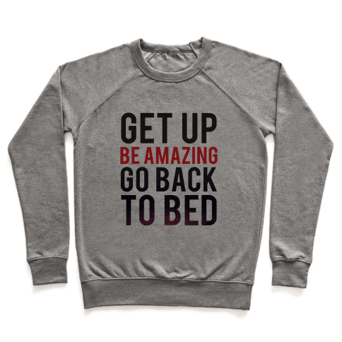 Get Up, Be Amazing, Go Back To Bed Pullover