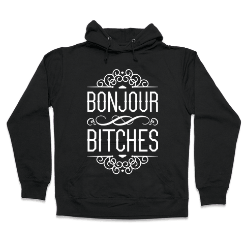 Bonjour Bitches Hooded Sweatshirt