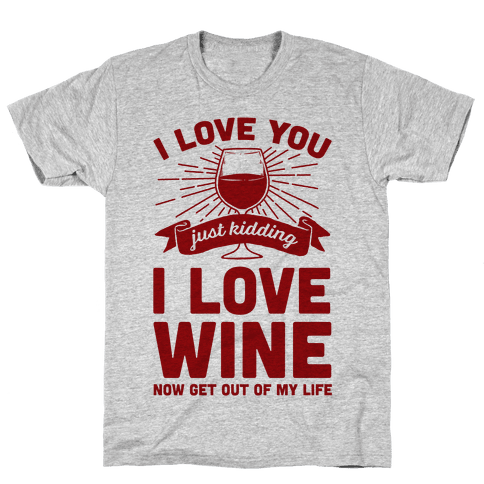 I Love You. Just Kidding I Love Wine Mens T-Shirt