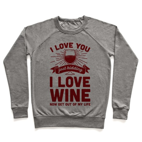 I Love You. Just Kidding I Love Wine Pullover