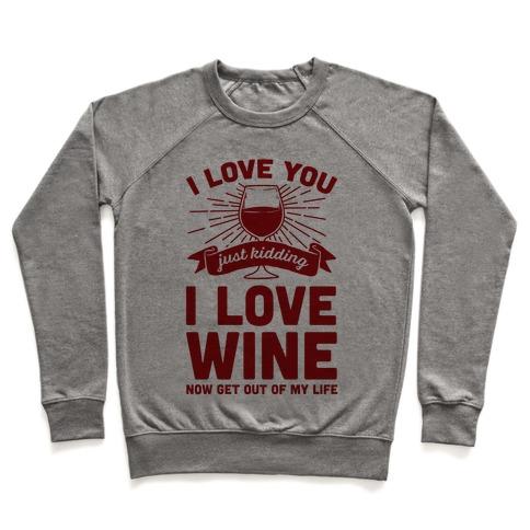 I Love You. Just Kidding I Love Wine Pullover