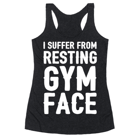 I Suffer From Resting Gym Face Racerback Tank Top