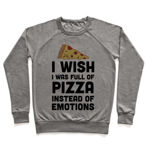 I Wish I Was Full Of Pizza Instead Of Emotions Pullover