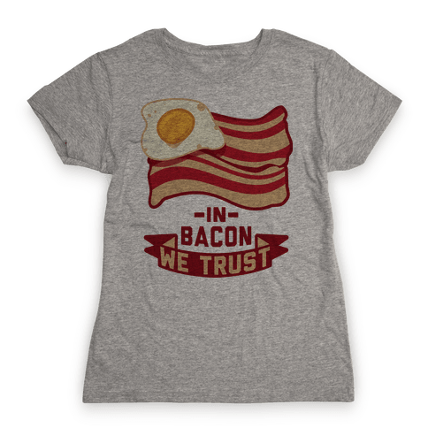 In Bacon We Trust Womens T-Shirt