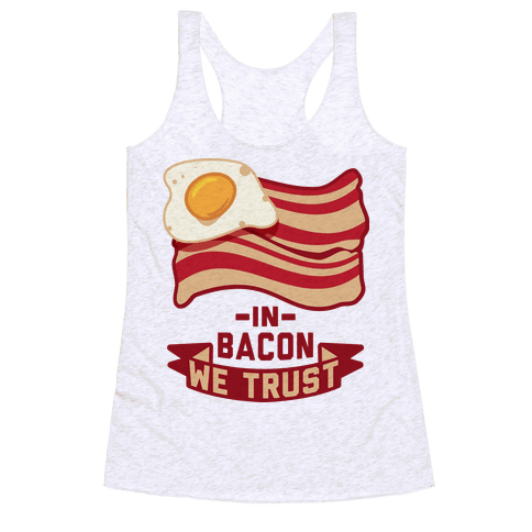 In Bacon We Trust Racerback Tank Top