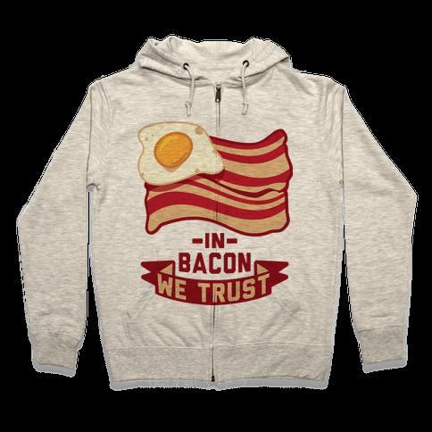In Bacon We Trust Zip Hoodie