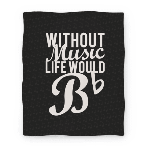 Without Music Life Would B Flat Blanket