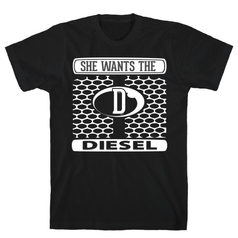 She Wants the D (Diesel) T-Shirt