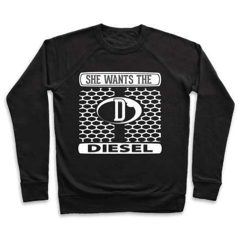 She Wants the D (Diesel) Pullover