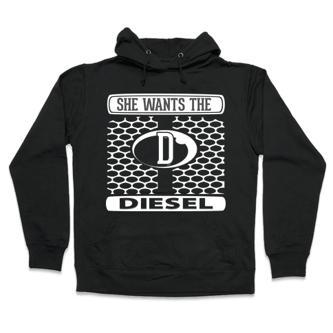 She Wants the D (Diesel) Hooded Sweatshirt