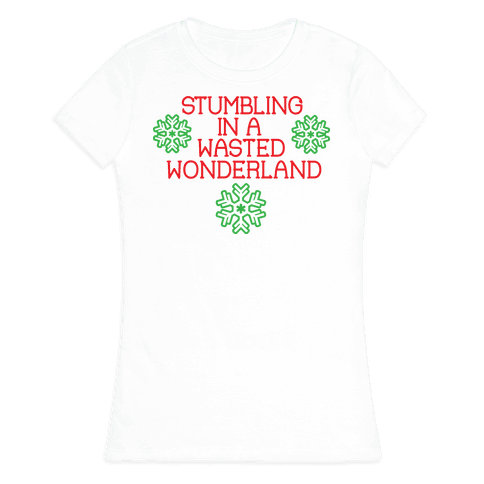 Stumbling in a Wasted Wonderland Womens T-Shirt