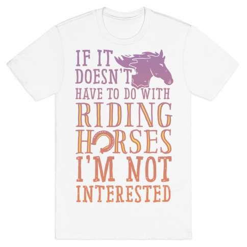 If It Doesn't Have To Do With Riding Horses I'm Not Interested Mens T-Shirt